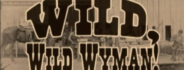Wild, Wild Wyman!